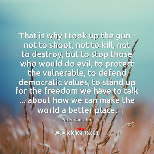 Image, That is why I took up the gun – not to shoot,