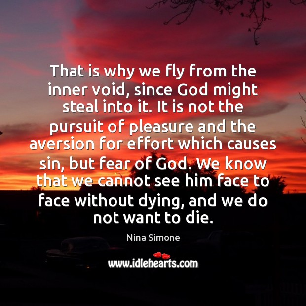 That is why we fly from the inner void, since God might Nina Simone Picture Quote