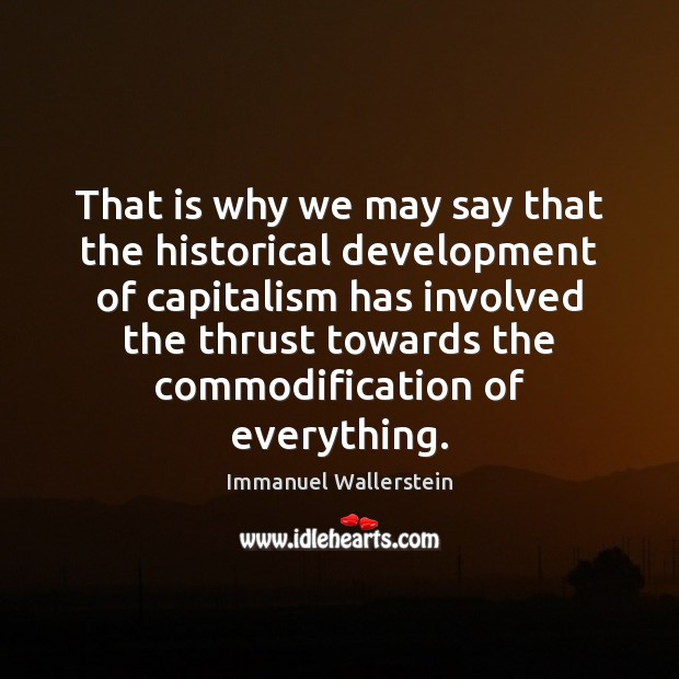 That is why we may say that the historical development of capitalism Image