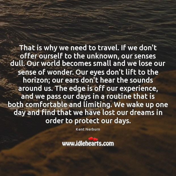 That is why we need to travel. If we don't offer ourself Kent Nerburn Picture Quote