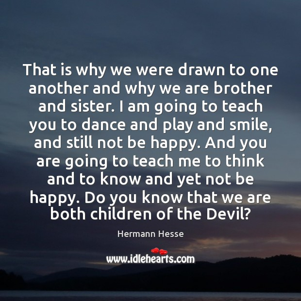 That is why we were drawn to one another and why we Hermann Hesse Picture Quote