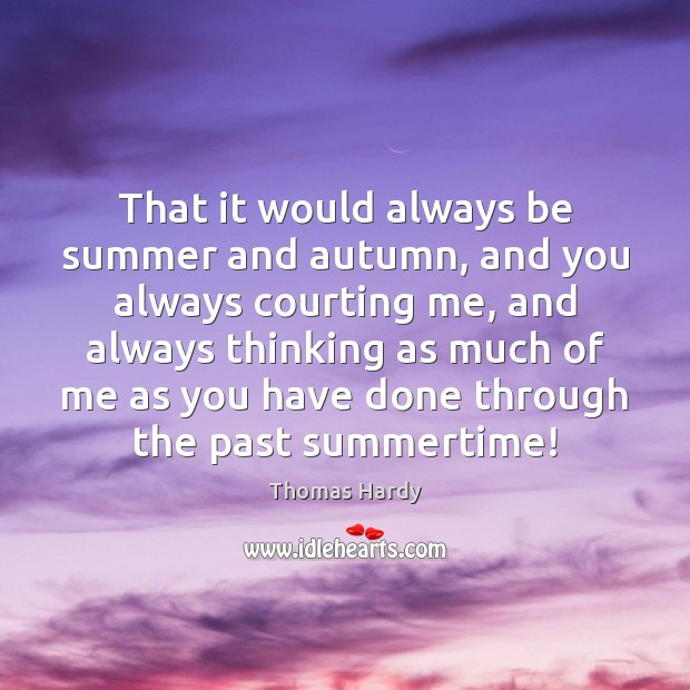 Image, That it would always be summer and autumn, and you always courting