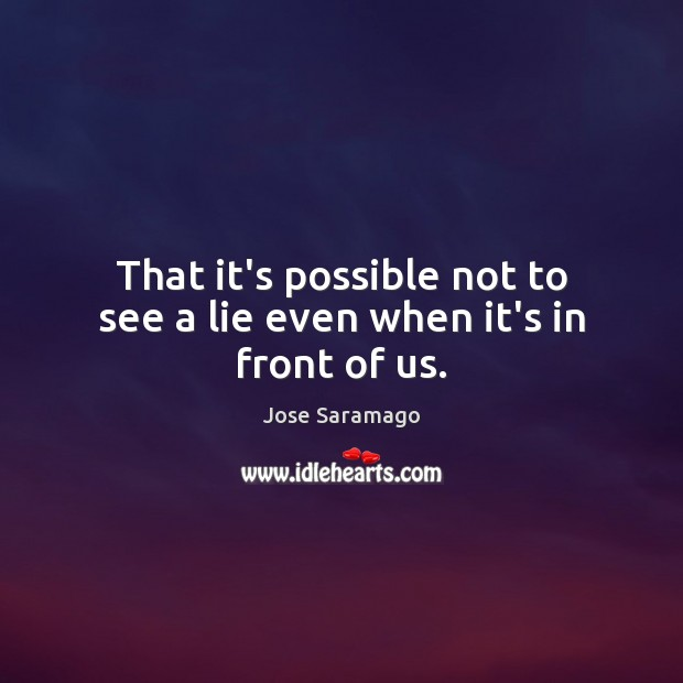 Image, That it's possible not to see a lie even when it's in front of us.