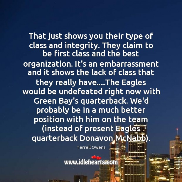 Terrell Owens Picture Quote image saying: That just shows you their type of class and integrity. They claim