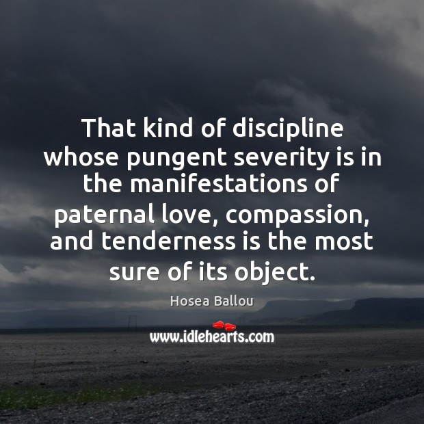 Hosea Ballou Picture Quote image saying: That kind of discipline whose pungent severity is in the manifestations of