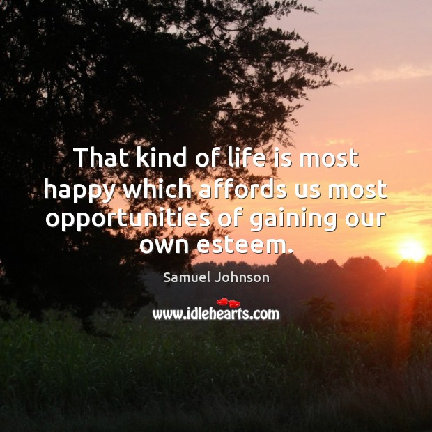 Image, That kind of life is most happy which affords us most opportunities