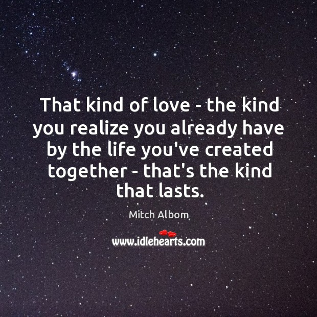 That kind of love – the kind you realize you already have Mitch Albom Picture Quote