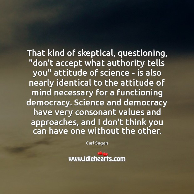 """Image, That kind of skeptical, questioning, """"don't accept what authority tells you"""" attitude"""