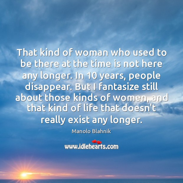 That kind of woman who used to be there at the time Manolo Blahnik Picture Quote