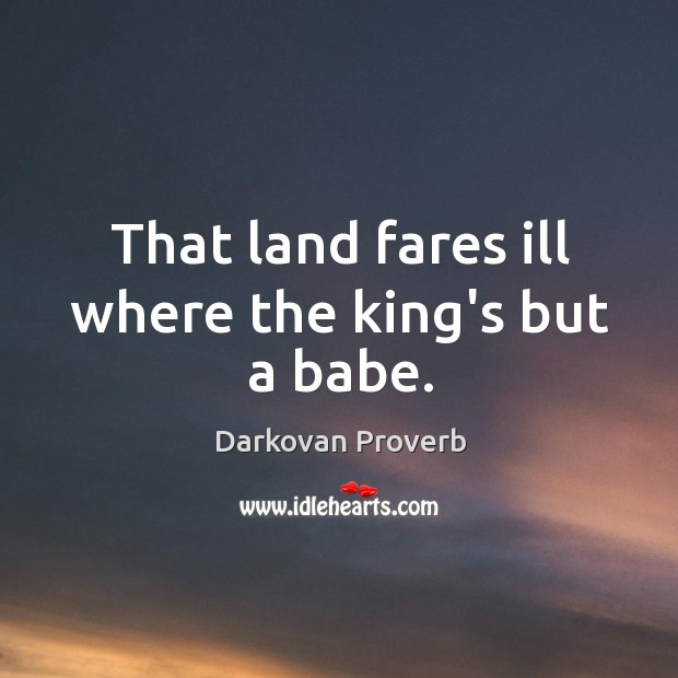 That land fares ill where the king's but a babe. Darkovan Proverbs Image