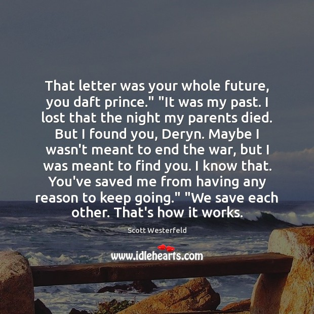 """That letter was your whole future, you daft prince."""" """"It was my Image"""