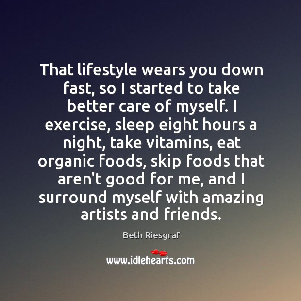 Image, That lifestyle wears you down fast, so I started to take better
