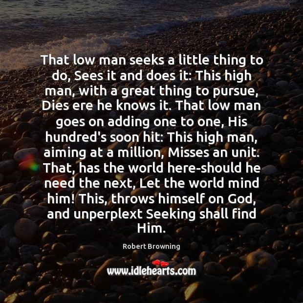 That low man seeks a little thing to do, Sees it and Robert Browning Picture Quote