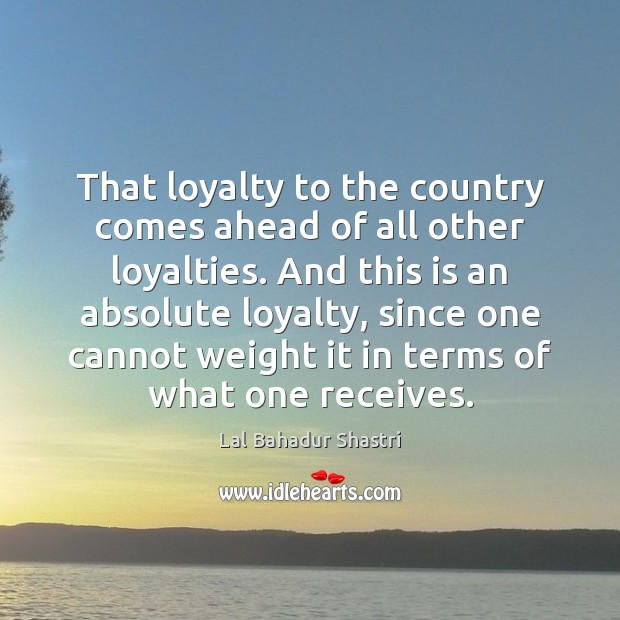 Image, That loyalty to the country comes ahead of all other loyalties. And