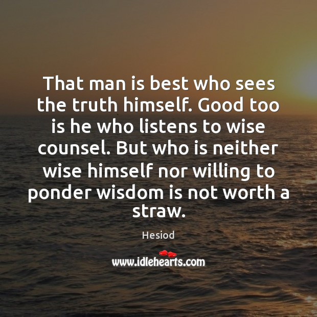 That man is best who sees the truth himself. Good too is Image