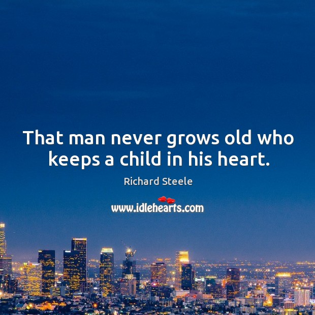 Image, That man never grows old who keeps a child in his heart.