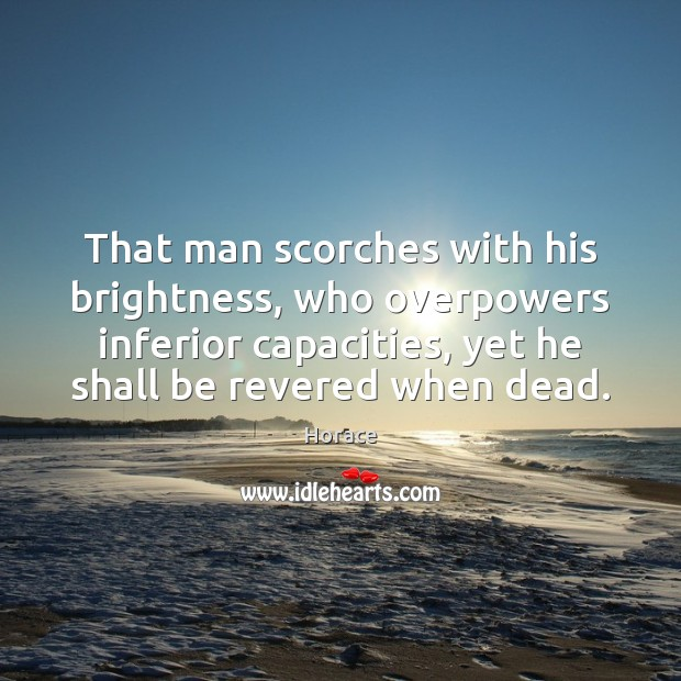 That man scorches with his brightness, who overpowers inferior capacities, yet he Image