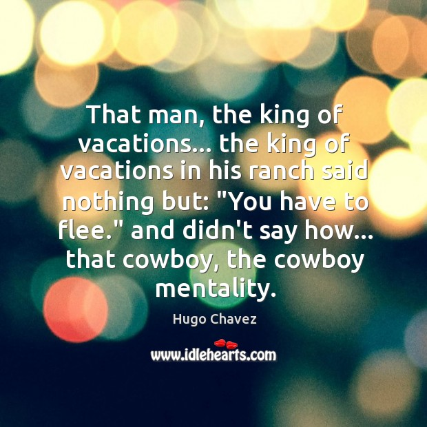 That man, the king of vacations… the king of vacations in his Image