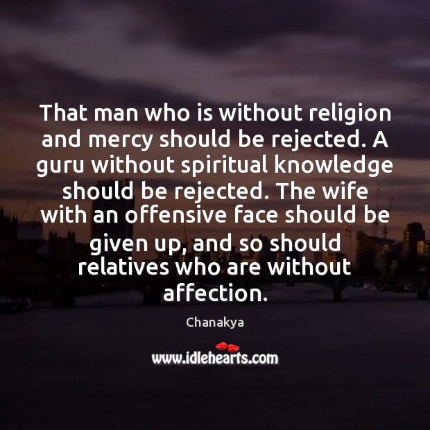 That man who is without religion and mercy should be rejected. A Chanakya Picture Quote