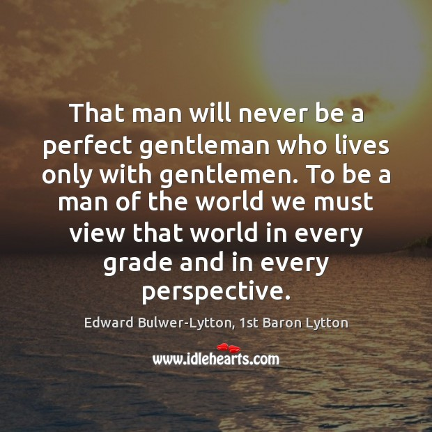 That man will never be a perfect gentleman who lives only with Image