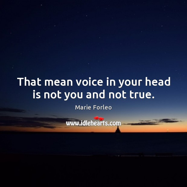 That mean voice in your head is not you and not true. Image