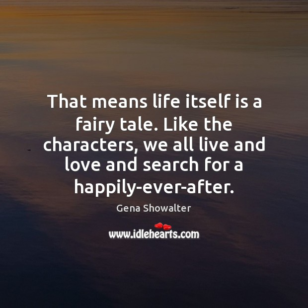 Image, That means life itself is a fairy tale. Like the characters, we