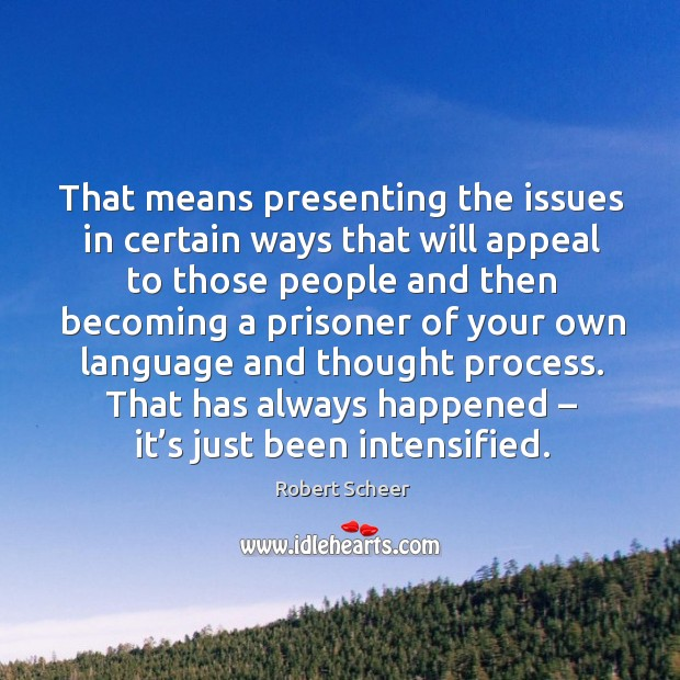 That means presenting the issues in certain ways that will appeal to those people and then becoming Image