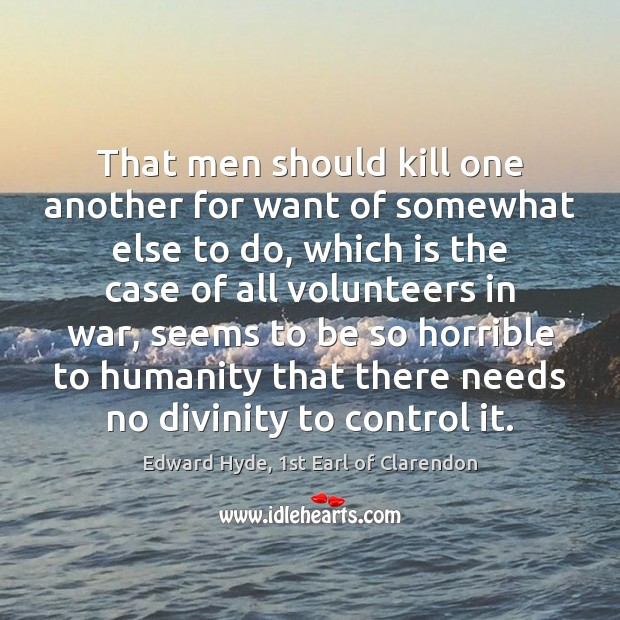 That men should kill one another for want of somewhat else to Image