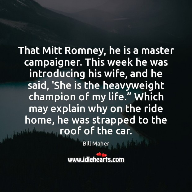That Mitt Romney, he is a master campaigner. This week he was Image