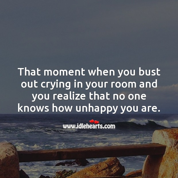 That moment when you bust out crying in your room. Realize Quotes Image