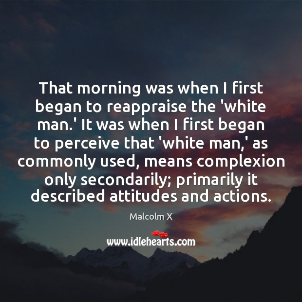 That morning was when I first began to reappraise the 'white man. Image