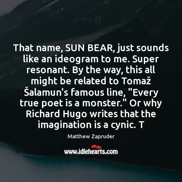 That name, SUN BEAR, just sounds like an ideogram to me. Super Imagination Quotes Image
