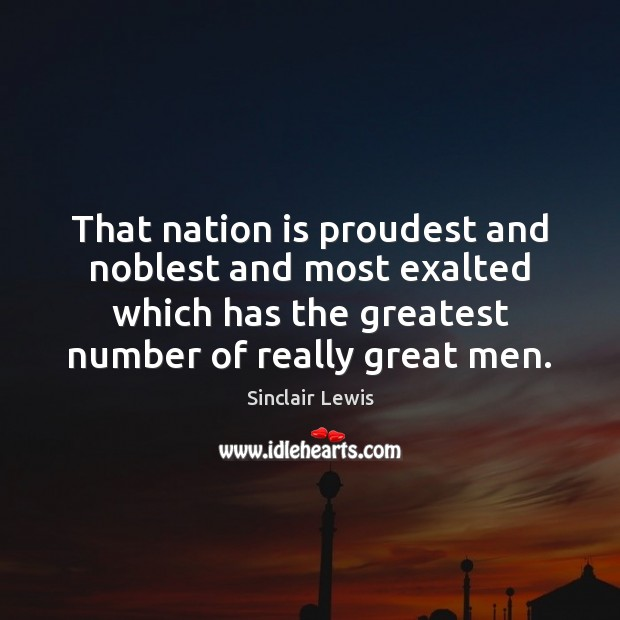 That nation is proudest and noblest and most exalted which has the Sinclair Lewis Picture Quote