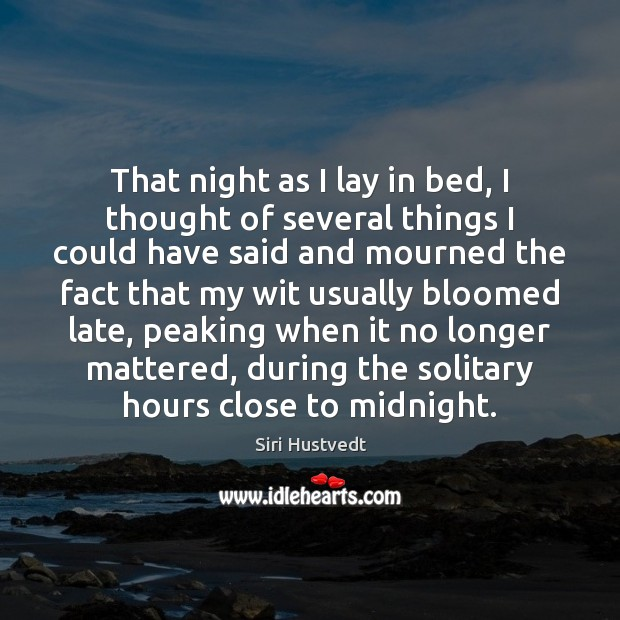 That night as I lay in bed, I thought of several things Siri Hustvedt Picture Quote