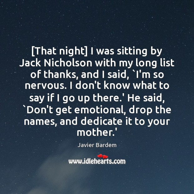 [That night] I was sitting by Jack Nicholson with my long list Javier Bardem Picture Quote