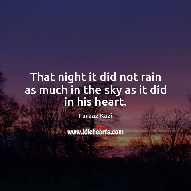 Image, That night it did not rain as much in the sky as it did in his heart.