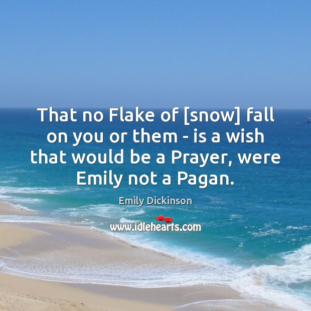 That no Flake of [snow] fall on you or them – is Emily Dickinson Picture Quote
