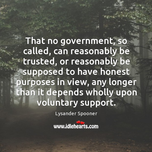 That no government, so called, can reasonably be trusted, or reasonably be supposed to Image