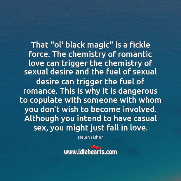 "That ""ol' black magic"" is a fickle force. The chemistry of romantic Romantic Love Quotes Image"