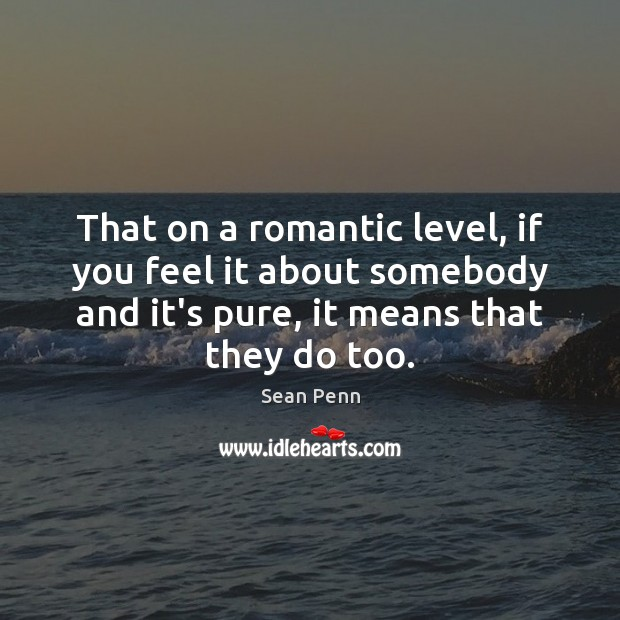 That on a romantic level, if you feel it about somebody and Image