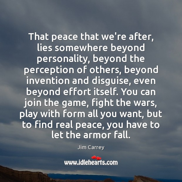 That peace that we're after, lies somewhere beyond personality, beyond the perception Jim Carrey Picture Quote