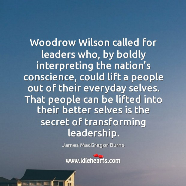 That people can be lifted into their better selves is the secret of transforming leadership. Image