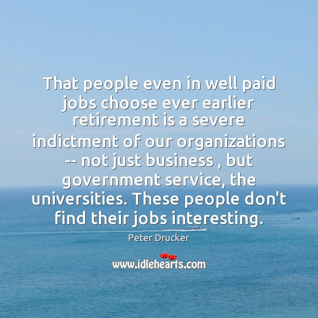 That people even in well paid jobs choose ever earlier retirement is Retirement Quotes Image