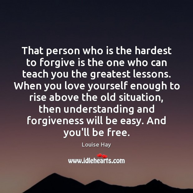 That person who is the hardest to forgive is the one who Image