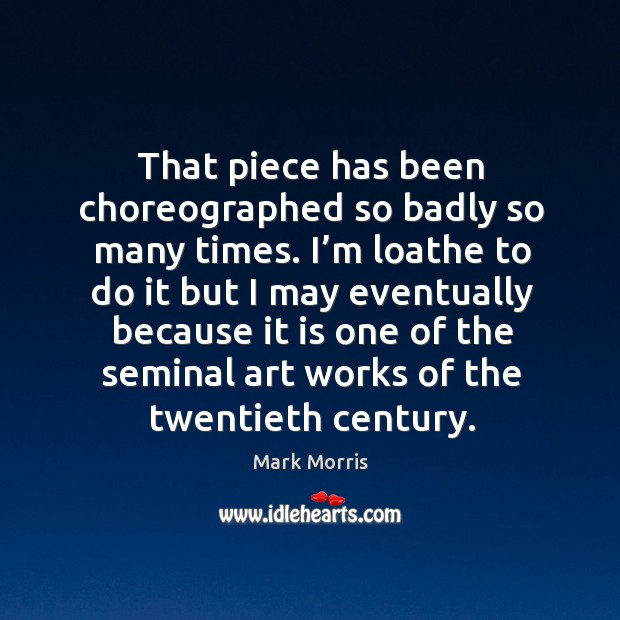 That piece has been choreographed so badly so many times. I'm loathe to do it but I may eventually because Image