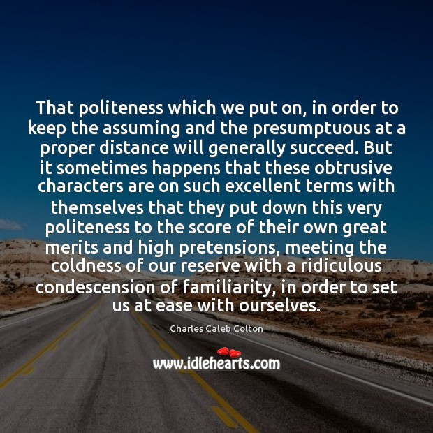 That politeness which we put on, in order to keep the assuming Charles Caleb Colton Picture Quote