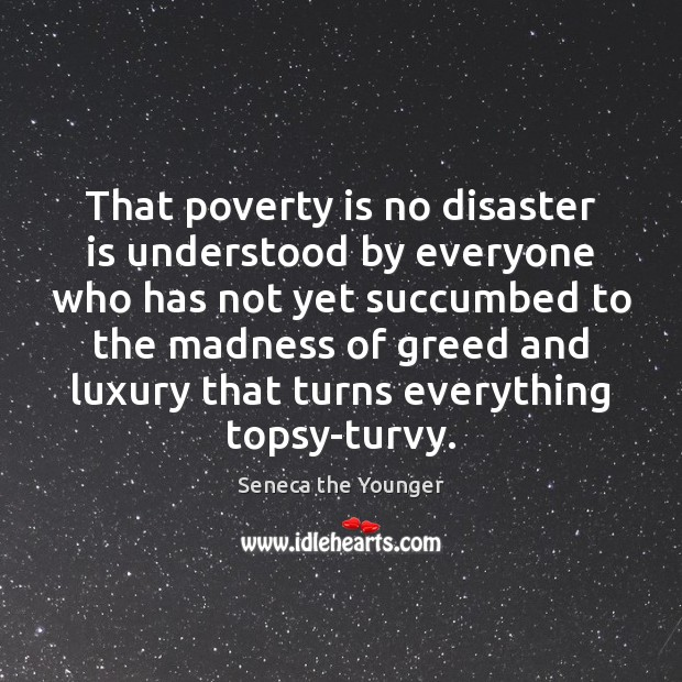That poverty is no disaster is understood by everyone who has not Poverty Quotes Image