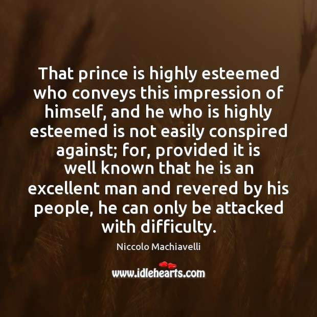 Image, That prince is highly esteemed who conveys this impression of himself, and