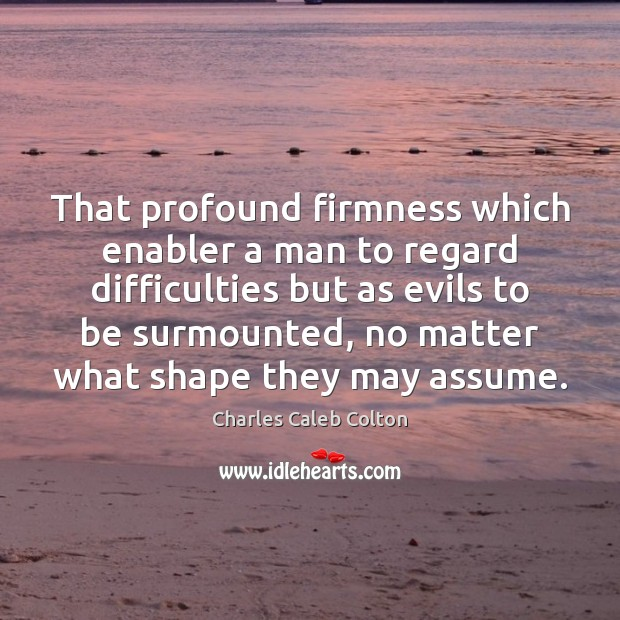 That profound firmness which enabler a man to regard difficulties but as Image