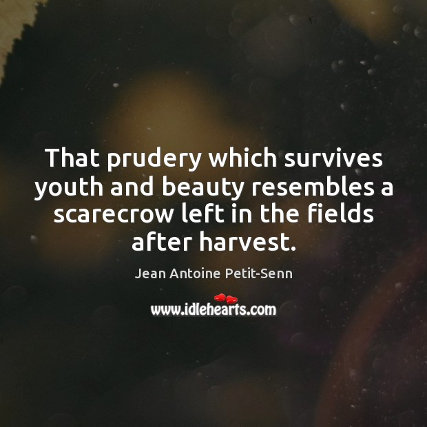 That prudery which survives youth and beauty resembles a scarecrow left in Image